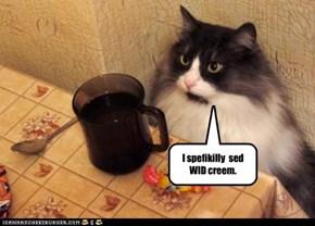I spefikilly  sed  WID creem.