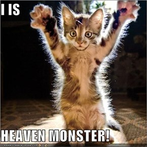 I IS  HEAVEN MONSTER!