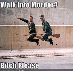 Walk Into Mordor?  Bitch Please