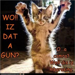 WO!!  IZ  DAT  A  GUN?