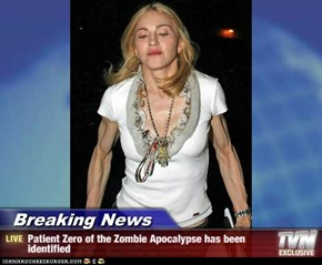 Breaking News - Patient Zero of the Zombie Apocalypse has been identified