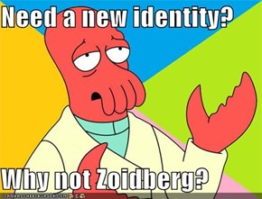 Need a new identity?  Why not Zoidberg?