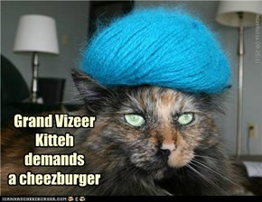 Grand Vizeer Kitteh demands a cheezburger