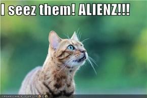 I seez them! ALIENZ!!!