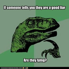If someone tells you they are a good liar