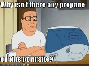 Why isn't there any propane  on this porn site?