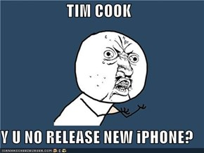 TIM COOK  Y U NO RELEASE NEW iPHONE?