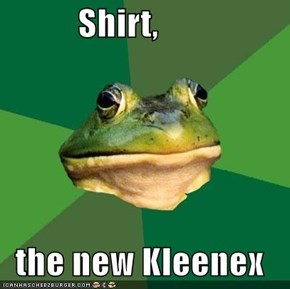 Shirt,    the new Kleenex