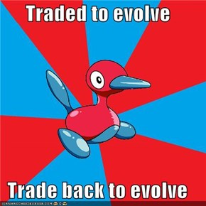 Traded to evolve  Trade back to evolve