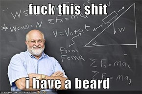 f*ck this sh*t  i have a beard
