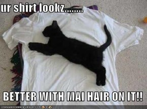 ur shirt lookz........   BETTER WITH MAI HAIR ON IT!!