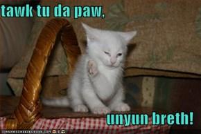tawk tu da paw,  unyun breth!
