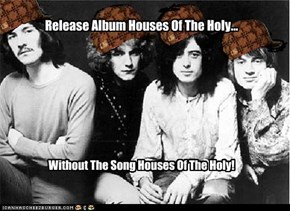 Scumbag Led Zeppelin: To The Houses Of The Holy