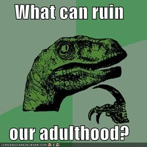 What can ruin  our adulthood?