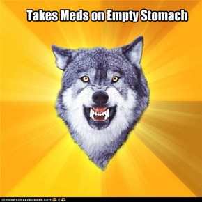 Takes Meds on Empty Stomach