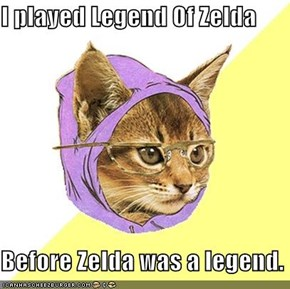 I played Legend Of Zelda  Before Zelda was a legend.