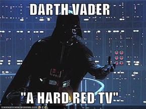 """DARTH VADER  """"A HARD RED TV"""""""