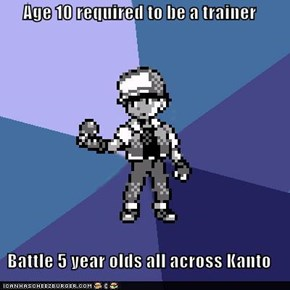 Age 10 required to be a trainer  Battle 5 year olds all across Kanto