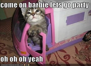 come on barbie lets go party  oh oh oh yeah