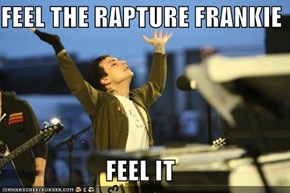 FEEL THE RAPTURE FRANKIE  FEEL IT
