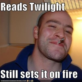 Reads Twilight  Still sets it on fire