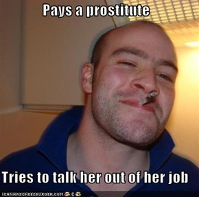 Pays a prostitute  Tries to talk her out of her job