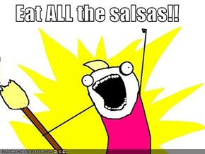 Eat ALL the salsas!!