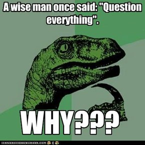 Philosoraptor: Should Have Taken His Own Advice