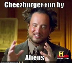 Cheezburger run by  Aliens