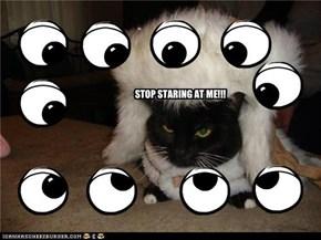 STOP STARING AT ME!!!