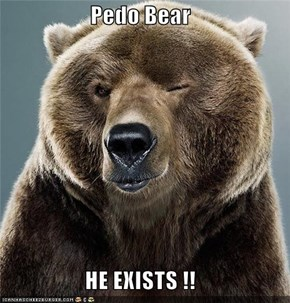 Pedo Bear  HE EXISTS !!