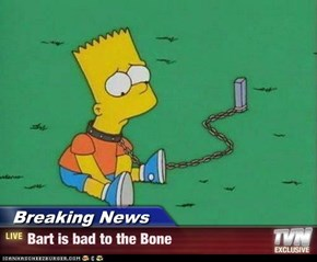 Breaking News - Bart is bad to the Bone