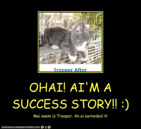 OHAI! AI'M A SUCCESS STORY!! :)