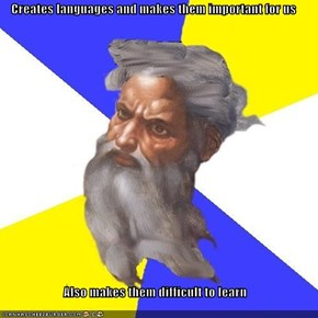 Creates languages and makes them important for us  Also makes them difficult to learn