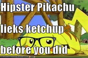 Hipster Pikachu lieks ketchup  before you did