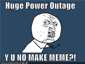 Huge Power Outage  Y U NO MAKE MEME?!