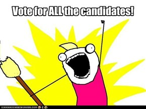 Vote for ALL the candidates!