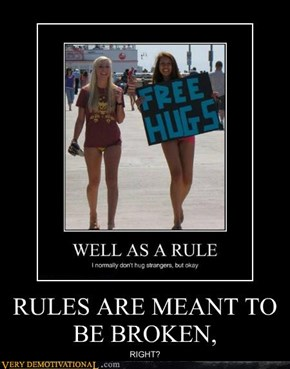 RULES ARE MEANT TO BE BROKEN,