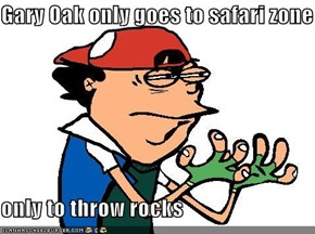 Gary Oak only goes to safari zone  only to throw rocks