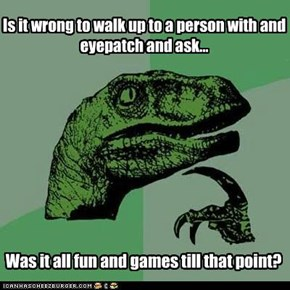 Philosoraptor: Arghhh, My Eye!