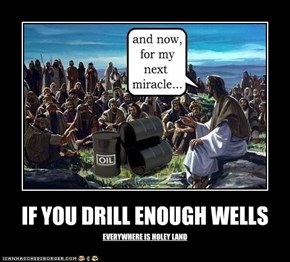 IF YOU DRILL ENOUGH WELLS