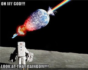 OH MY GOD!!!  LOOK AT THAT RAINBOW!!!