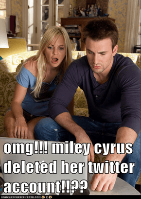 omg!!! miley cyrus deleted her twitter account!!??