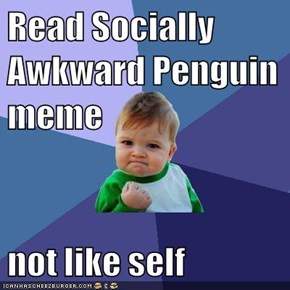 Read Socially Awkward Penguin meme  not like self
