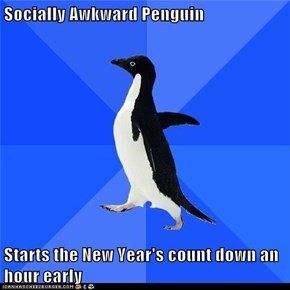 Socially Awkward Penguin  Starts the New Year's count down an hour early