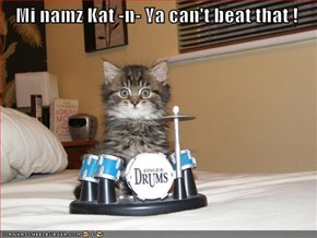 Mi namz Kat -n- Ya can't beat that !