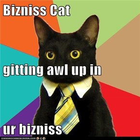 Bizniss Cat gitting awl up in ur bizniss