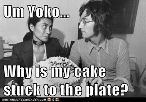 Um Yoko...  Why is my cake stuck to the plate?