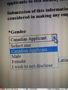 Male, Female, or Canadian. MAKE YOUR CHOICE.