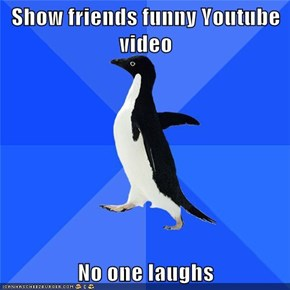 Show friends funny Youtube video  No one laughs